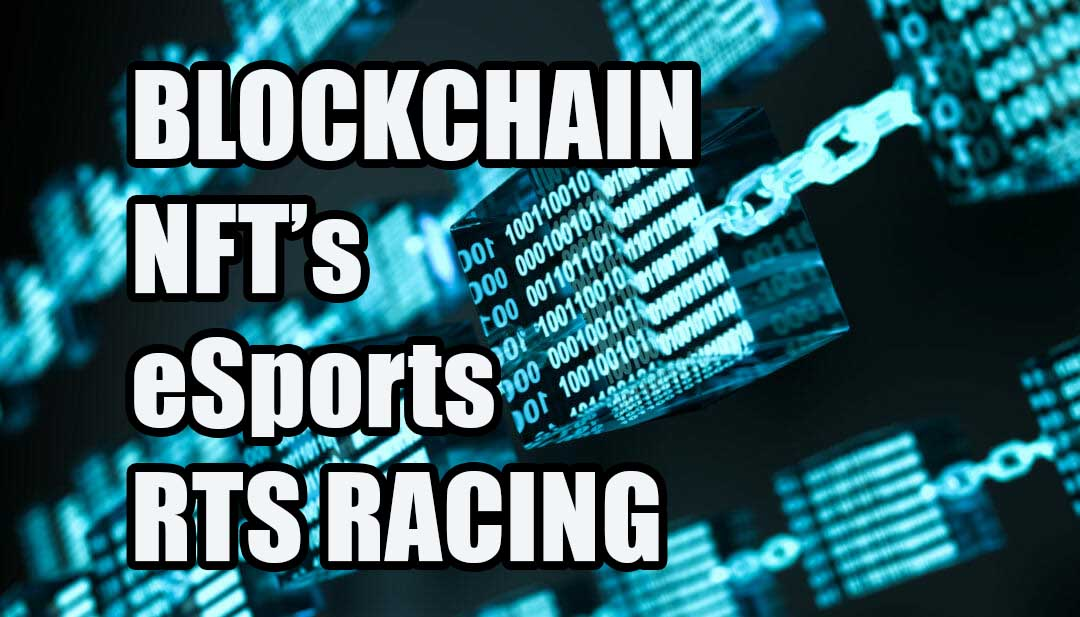 Blockchain, NFT Gaming, eSports & RTS Racing