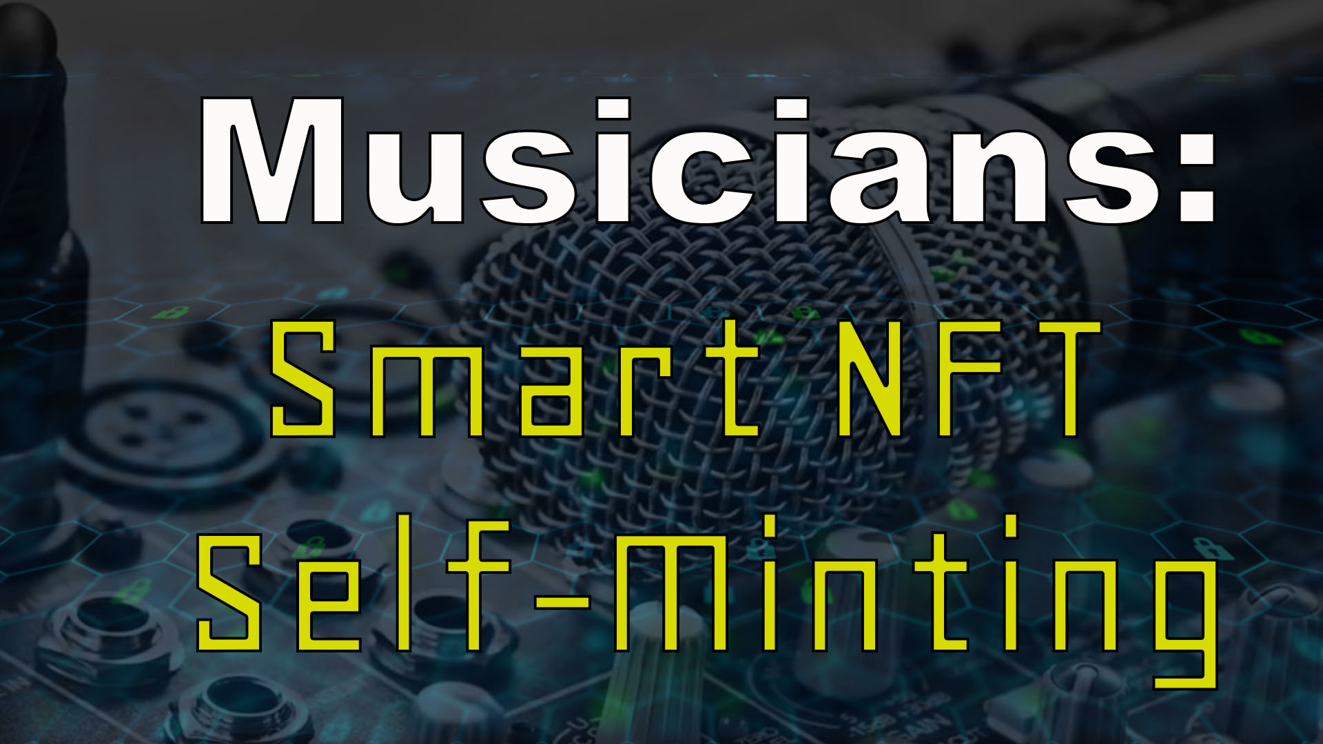 Musicians & Artists – Take Back Control with Smart NFT Self-Minting